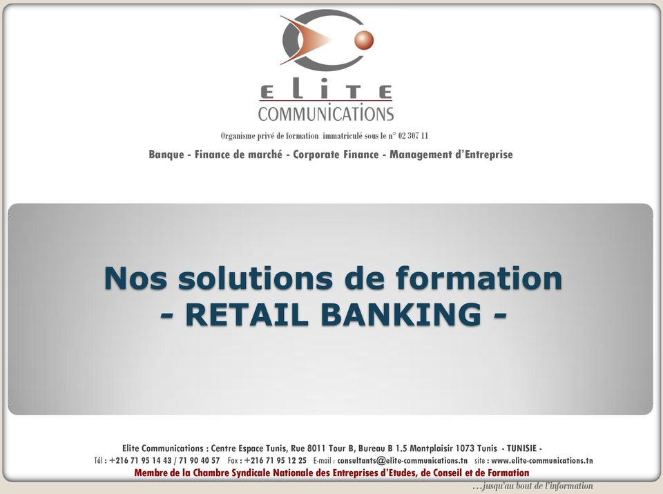 5 Montplaisir 1073 Tunis - TUNISIE - Tél : +216 71 95 14 43 / 71 90 40 57 Fax : +216 71 95 12 25 E-mail : consultants@elite-communications.