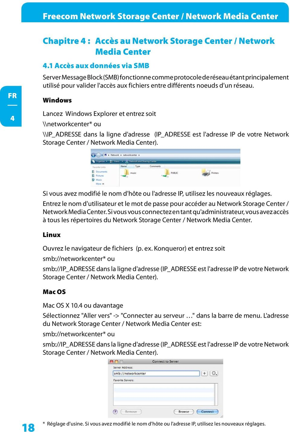 Windows Lancez Windows Explorer et entrez soit \\networkcenter* ou \\IP_ADRESSE dans la ligne d'adresse (IP_ADRESSE est l'adresse IP de votre Network Storage Center / Network Media Center).