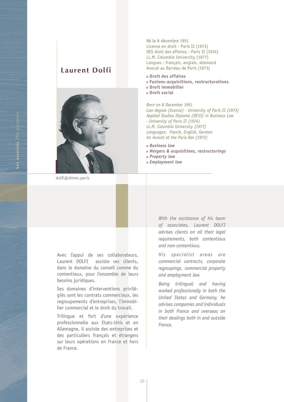 The partners Born on 8 December 1951 Law degree (licence) - University of Paris II (1973) Applied Studies Diploma (DESS) in Business Law - University of Paris II (1974) LL.M.