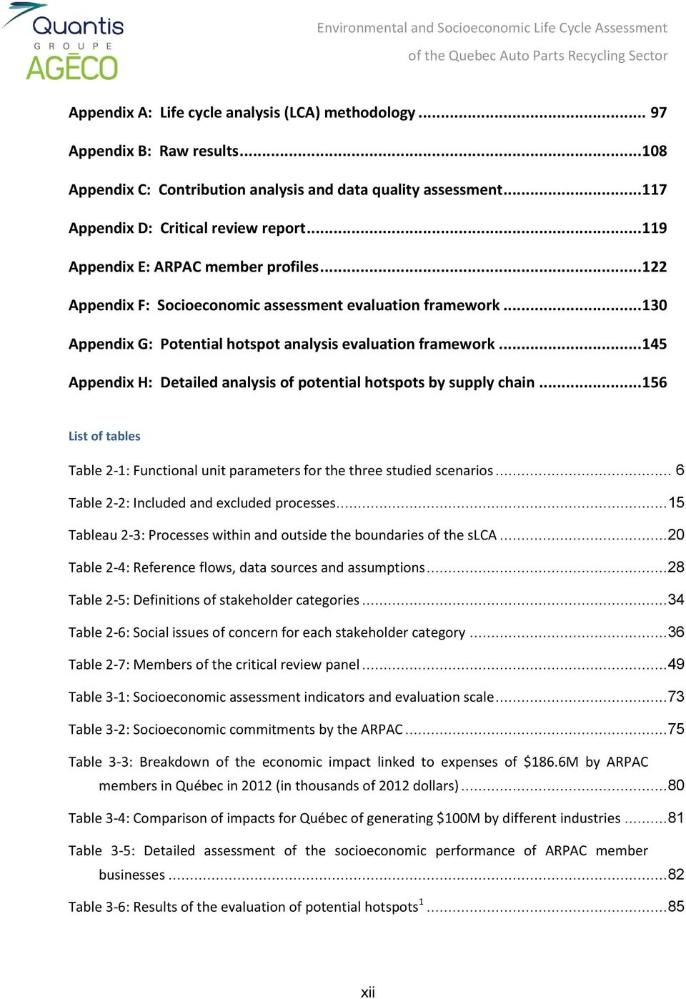 .. 145 Appendix H: Detailed analysis of potential hotspots by supply chain... 156 List of tables Table 2-1: Functional unit parameters for the three studied scenarios.