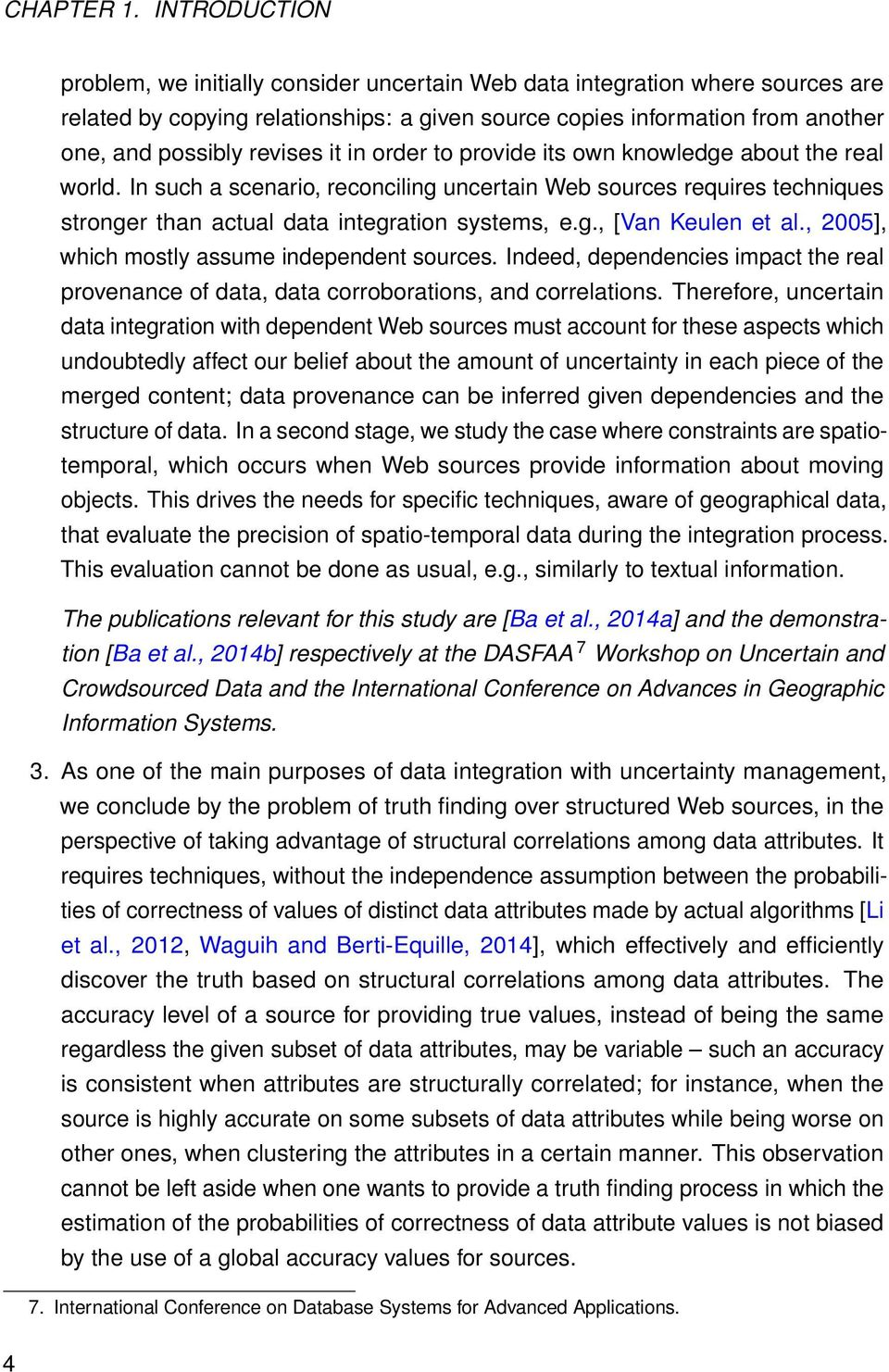 it in order to provide its own knowledge about the real world. In such a scenario, reconciling uncertain Web sources requires techniques stronger than actual data integration systems, e.g., [Van Keulen et al.