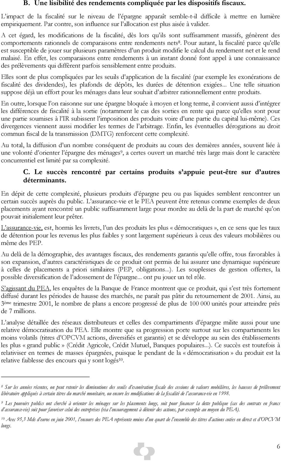 A cet égard, les modifications de la fiscalité, dès lors qu ils sont suffisamment massifs, génèrent des comportements rationnels de comparaisons entre rendements nets 8.