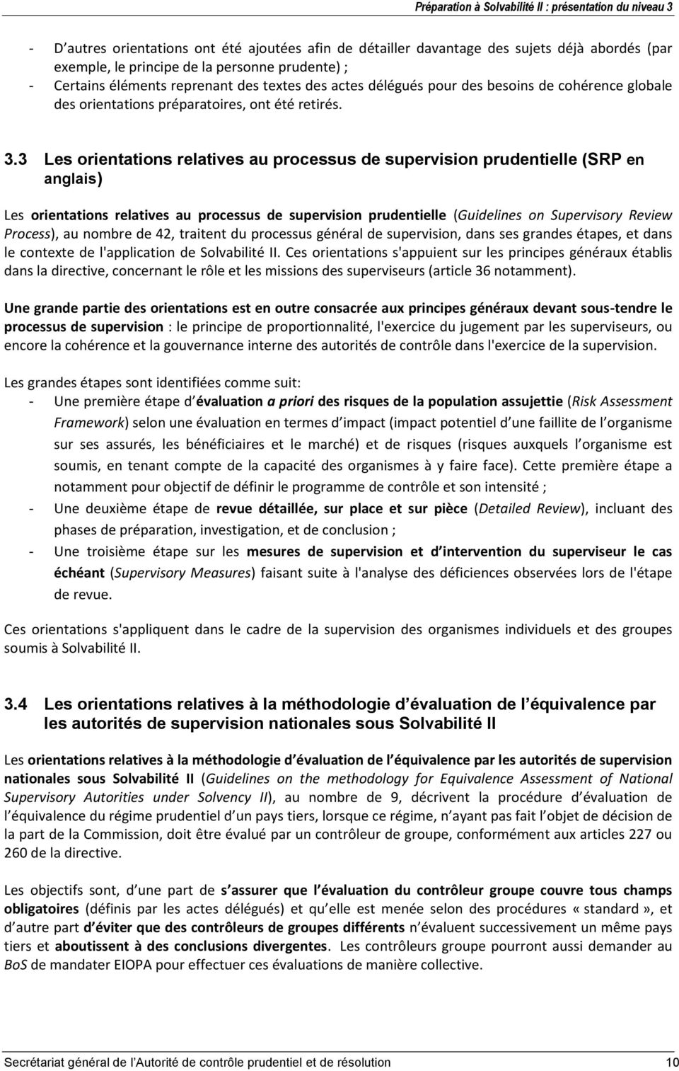 3 Les orientations relatives au processus de supervision prudentielle (SRP en anglais) Les orientations relatives au processus de supervision prudentielle (Guidelines on Supervisory Review Process),