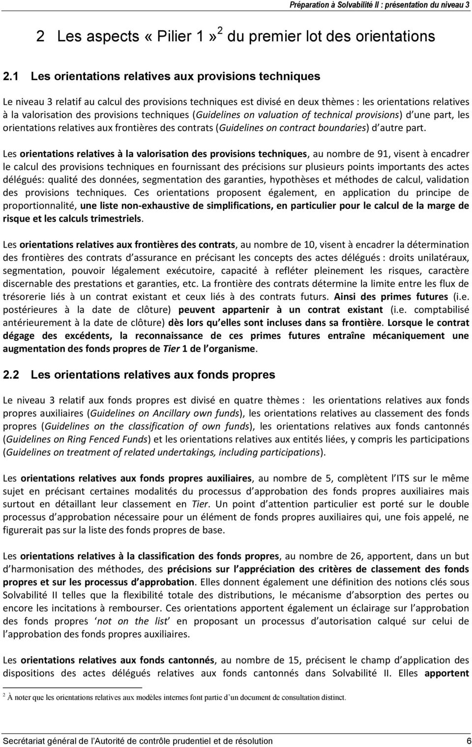techniques (Guidelines on valuation of technical provisions) d une part, les orientations relatives aux frontières des contrats (Guidelines on contract boundaries) d autre part.