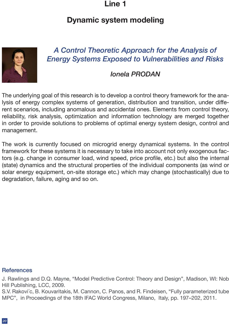Elements from control theory, reliability, risk analysis, optimization and information technology are merged together in order to provide solutions to problems of optimal energy system design,