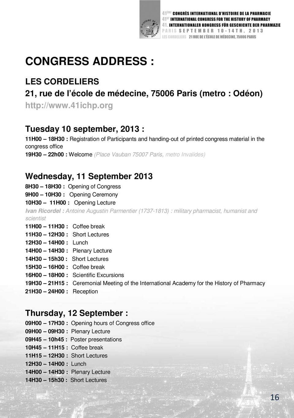 Invalides) Wednesday, 11 September 2013 8H30 18H30 : Opening of Congress 9H00 10H30 : Opening Ceremony 10H30 11H00 : Opening Lecture Ivan Ricordel : Antoine Augustin Parmentier (1737-1813) : military