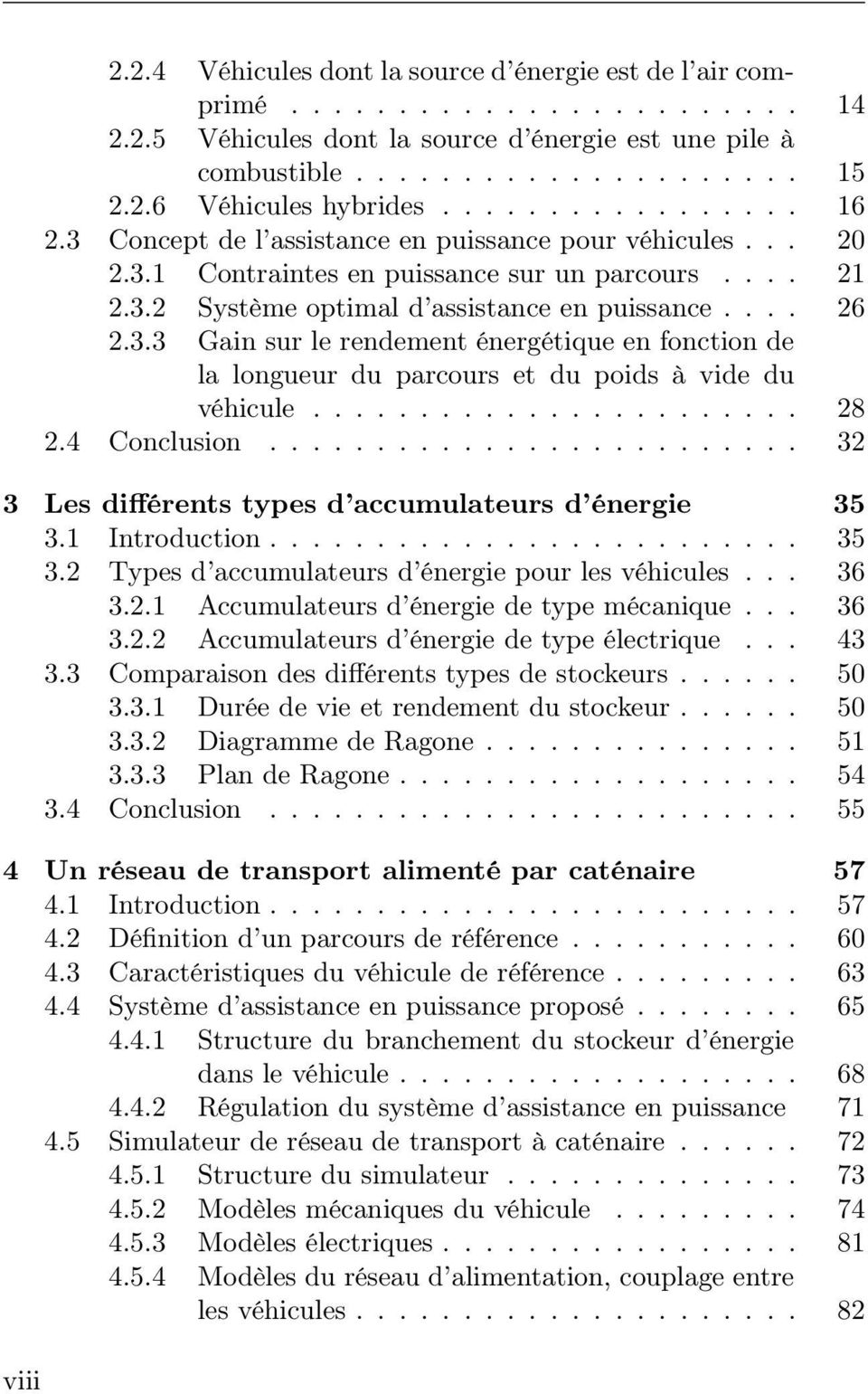 .. 28 2.4 Conclusion... 32 3 Les différents types d accumulateurs d énergie 35 3.1 Introduction... 35 3.2 Types d accumulateurs d énergie pour les véhicules... 36 3.2.1 Accumulateurs d énergie de type mécanique.