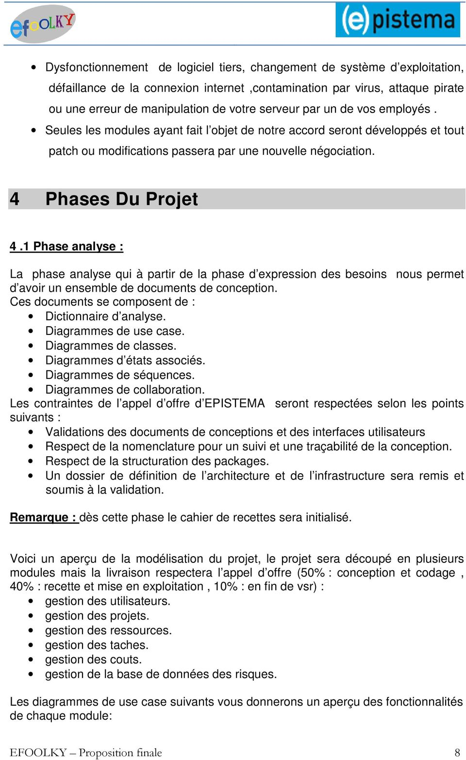 1 Phase analyse : La phase analyse qui à partir de la phase d expression des besoins nous permet d avoir un ensemble de documents de conception. Ces documents se composent de : Dictionnaire d analyse.