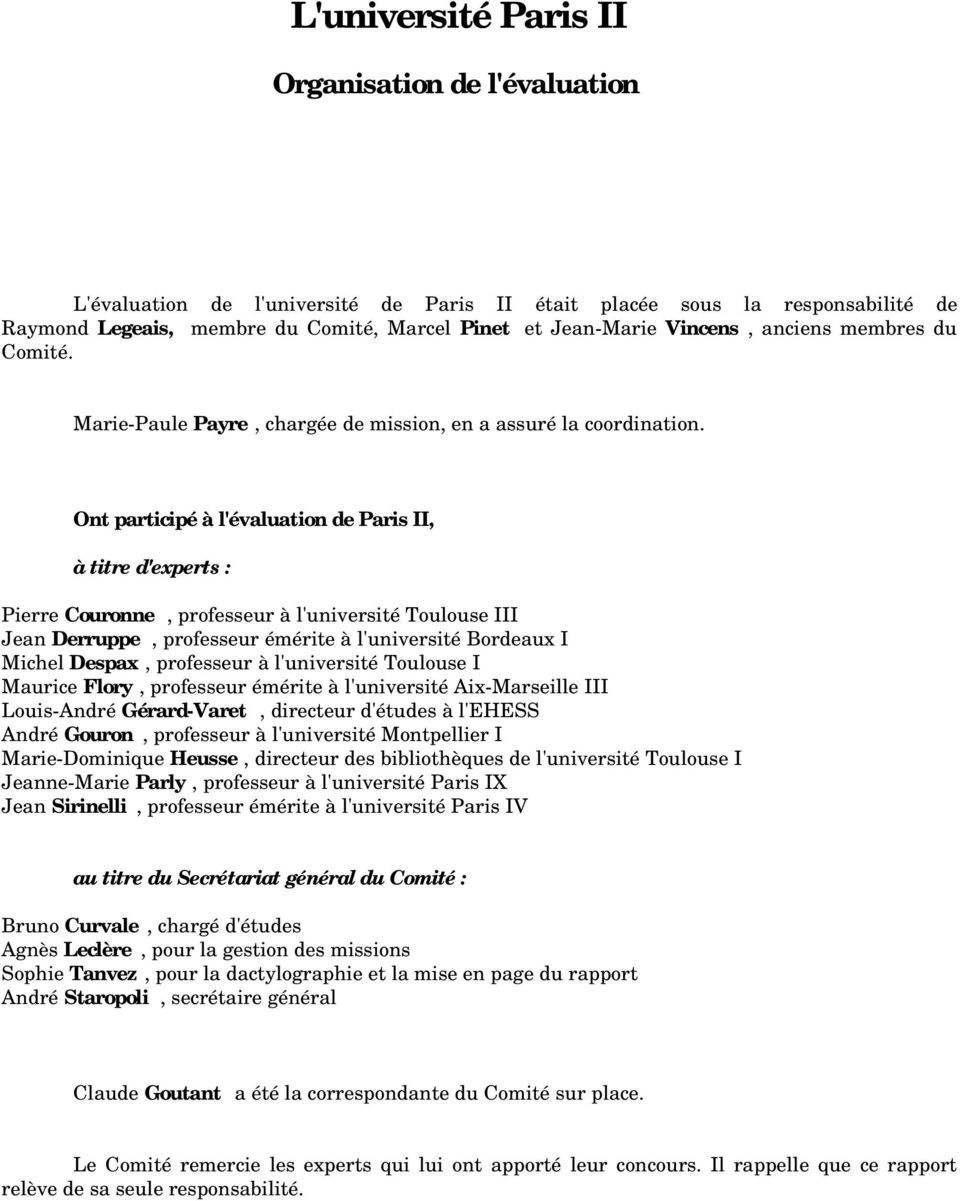 Ont participé à l'évaluation de Paris II, à titre d'experts : Pierre Couronne, professeur à l'université Toulouse III Jean Derruppe, professeur émérite à l'université Bordeaux I Michel Despax,