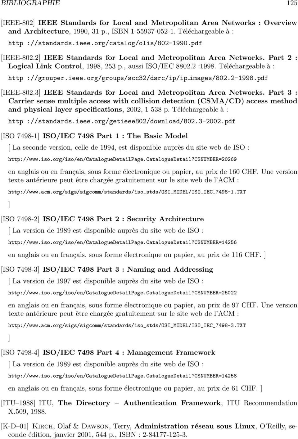 Téléchargeable à : http ://grouper.ieee.org/groups/scc32/dsrc/ip/ip images/802.2-1998.pdf [IEEE-802.3] IEEE Standards for Local and Metropolitan Area Networks.