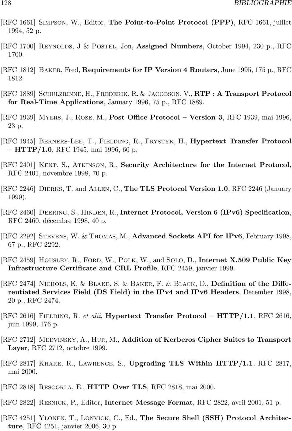 , RTP : A Transport Protocol for Real-Time Applications, January 1996, 75 p., RFC 1889. [RFC 1939] Myers, J., Rose, M., Post Office Protocol Version 3, RFC 1939, mai 1996, 23 p.