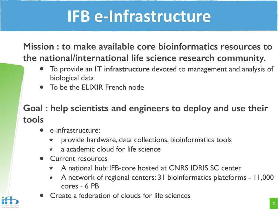 deploy and use their tools e-infrastructure: provide hardware, data collections, bioinformatics tools a academic cloud for life science Current resources A