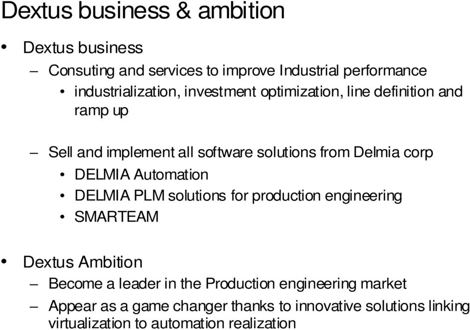 Automation DELMIA PLM solutions for production engineering SMARTEAM Dextus Ambition Become a leader in the Production