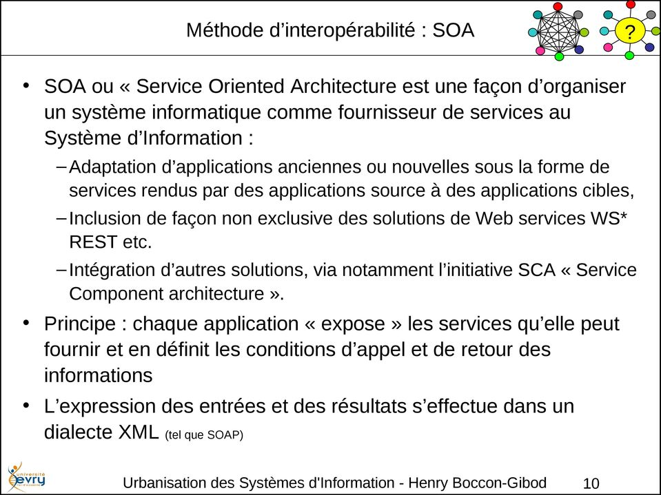 sous la forme de services rendus par des applications source à des applications cibles, Inclusion de façon non exclusive des solutions de Web services WS* REST etc.