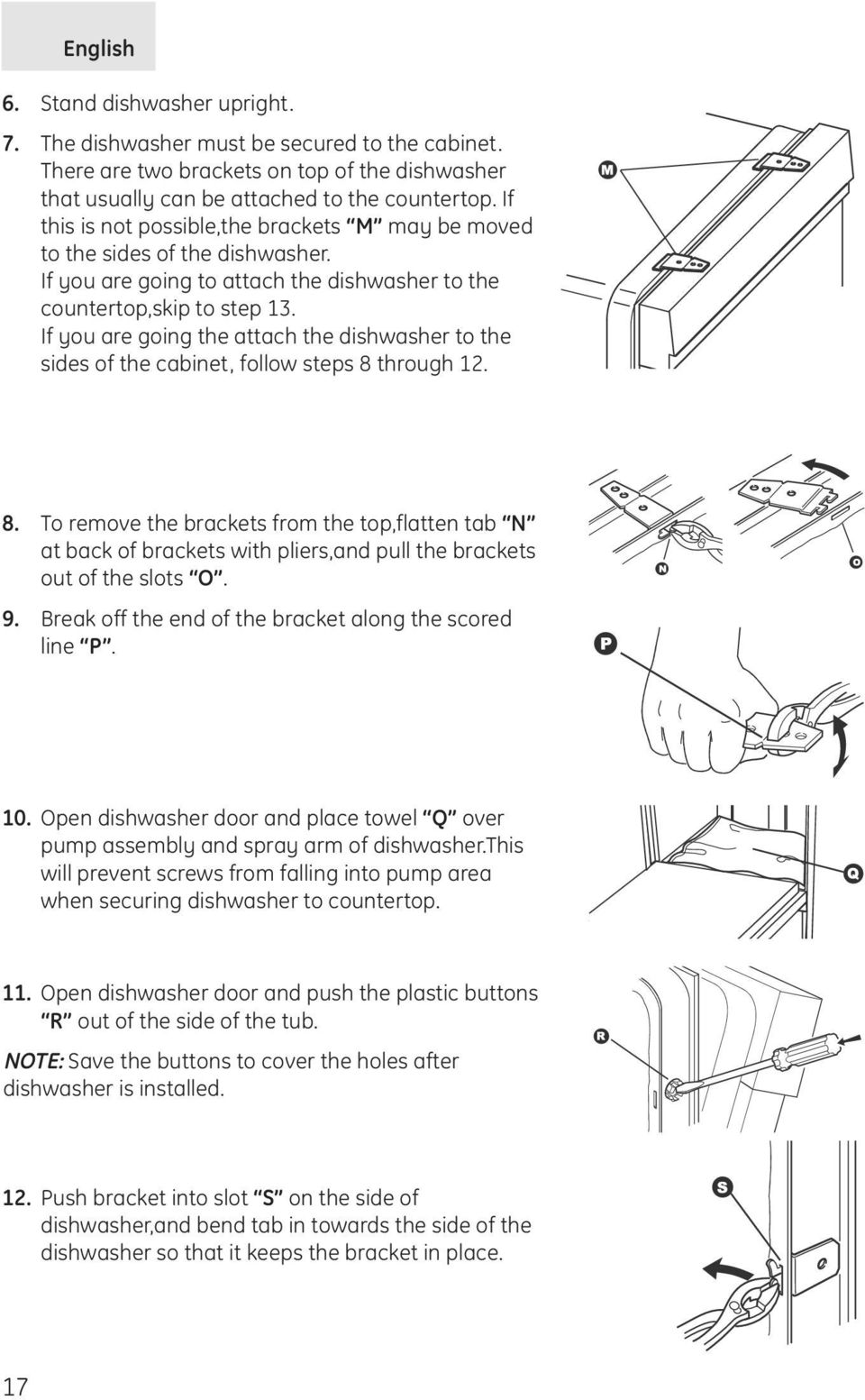 If you are going the attach the dishwasher to the sides of the cabinet, follow steps 8