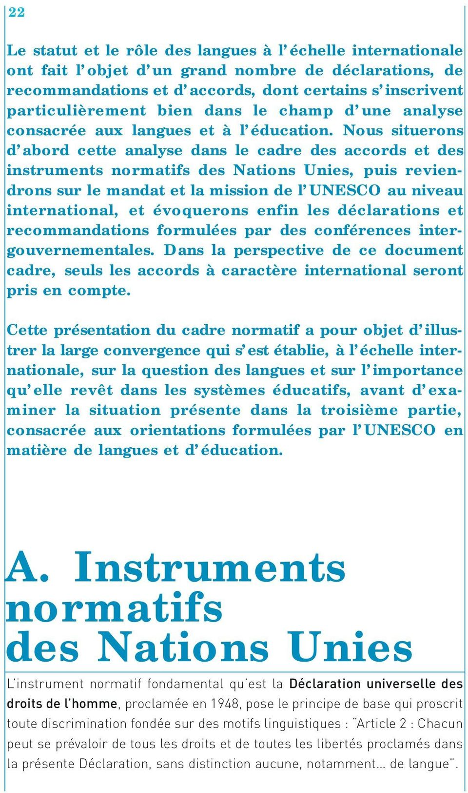 Nous situerons d abord cette analyse dans le cadre des accords et des instruments normatifs des Nations Unies, puis reviendrons sur le mandat et la mission de l UNESCO au niveau international, et