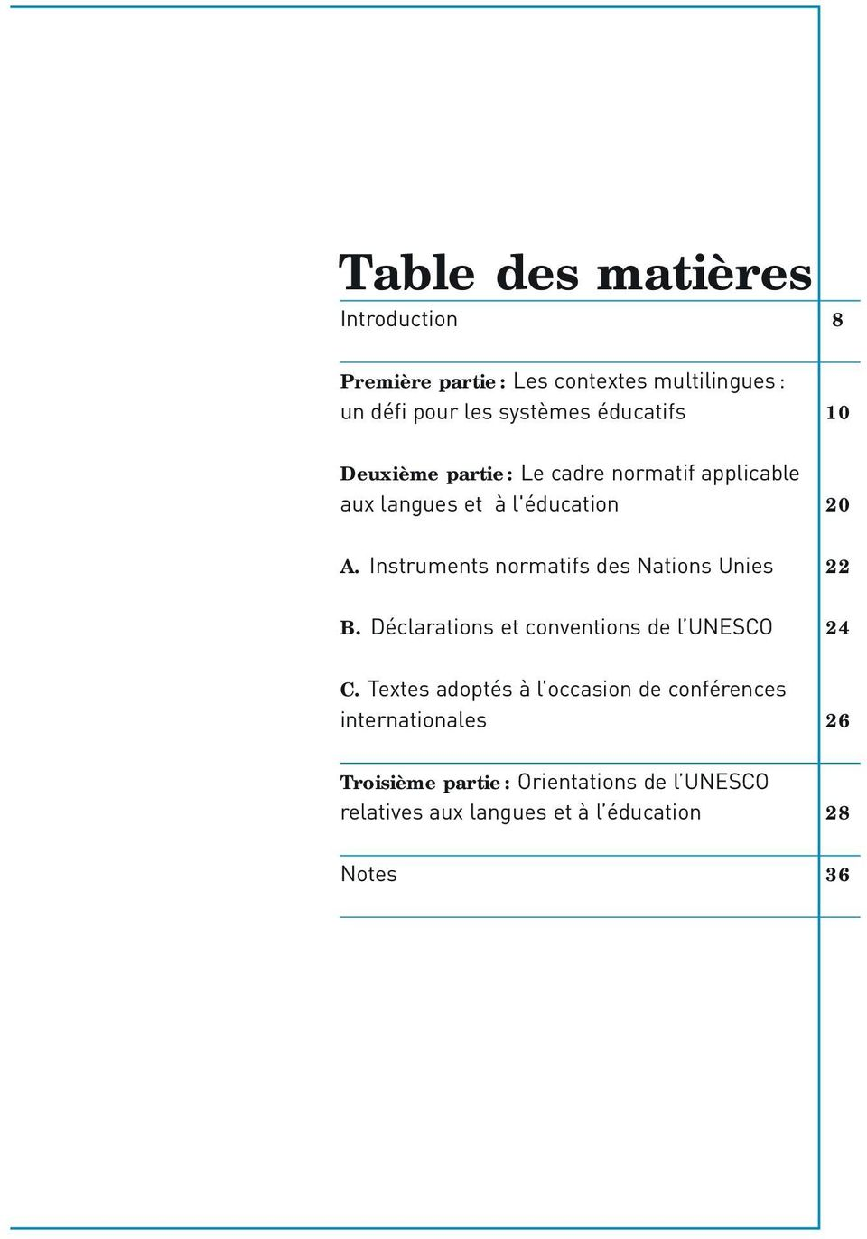 Instruments normatifs des Nations Unies 22 B. Déclarations et conventions de l UNESCO 24 C.