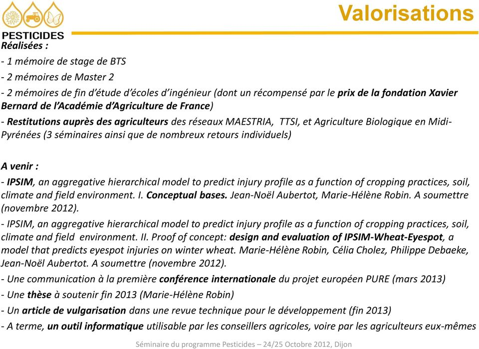 individuels) A venir : - IPSIM, an aggregative hierarchical model to predict injury profile as a function of cropping practices, soil, climate and field environment. I. Conceptual bases.