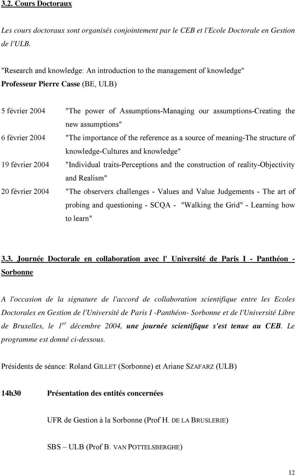 "assumptions"" 6 février 2004 ""The importance of the reference as a source of meaning-the structure of knowledge-cultures and knowledge"" 19 février 2004 ""Individual traits-perceptions and the"