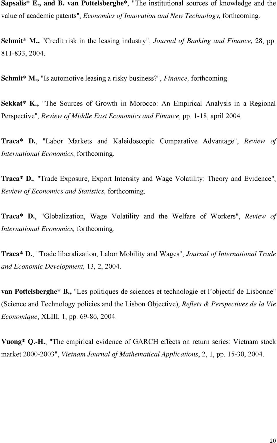 ", ""The Sources of Growth in Morocco: An Empirical Analysis in a Regional Perspective"", Review of Middle East Economics and Finance, pp. 1-18, april 2004. Traca* D."