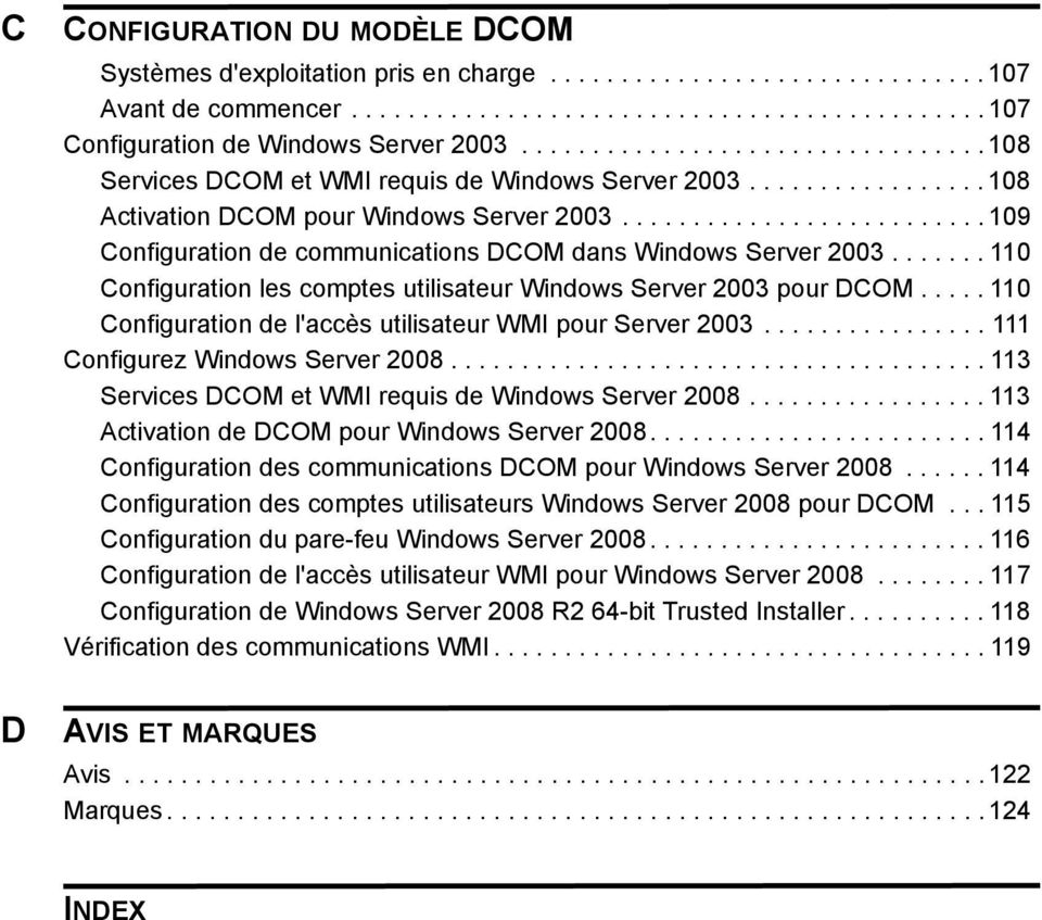 ......................... 109 Configuration de communications DCOM dans Windows Server 2003....... 110 Configuration les comptes utilisateur Windows Server 2003 pour DCOM.