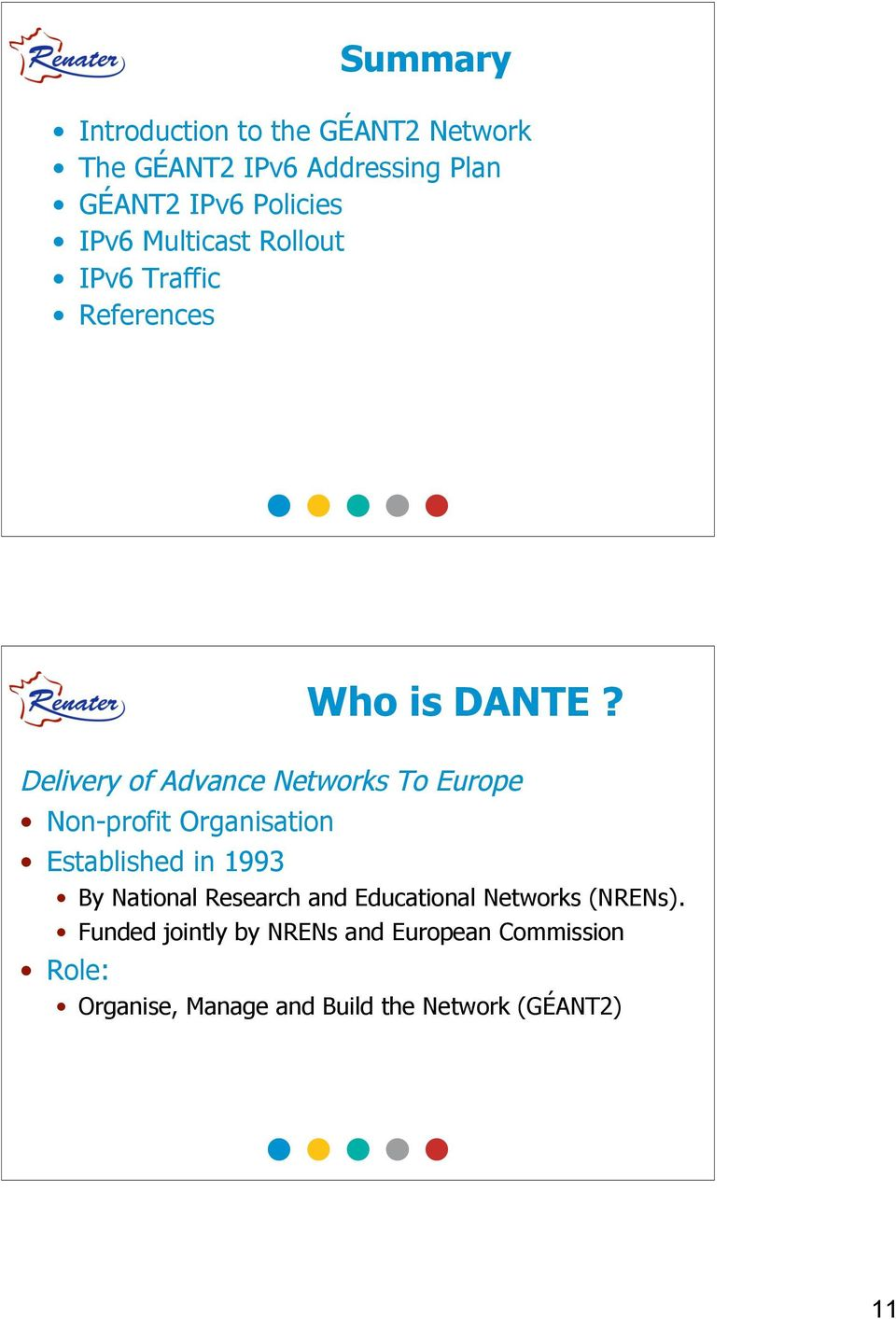 Delivery of Advance Networks To Europe Non-profit Organisation Established in 1993 By National
