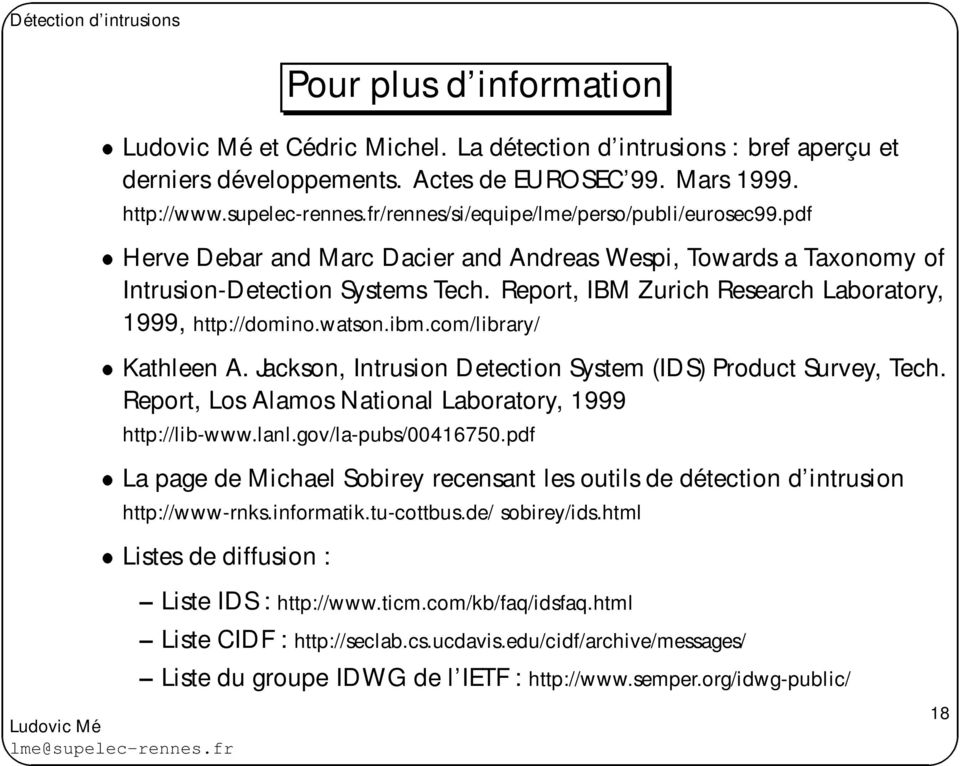 Report, IBM Zurich Research Laboratory, 1999, http://domino.watson.ibm.com/library/ Kathleen A. Jackson, Intrusion Detection System (IDS) Product Survey, Tech.