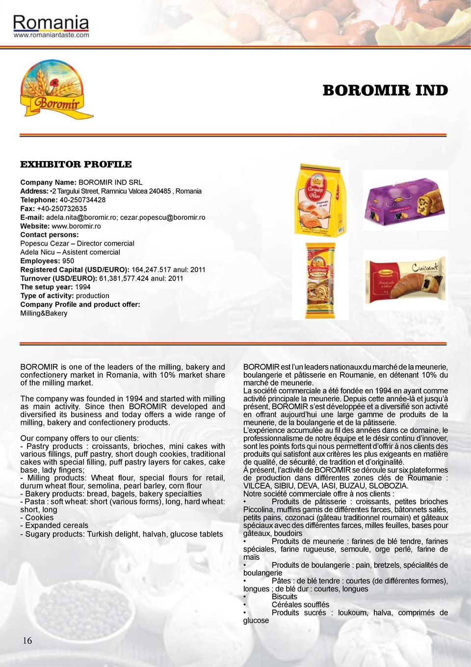 424 anul: 2011 The setup year: 1994 Type of activity: production Company Profile and product offer: Milling&Bakery BOROMIR is one of the leaders of the milling, bakery and confectionery market in