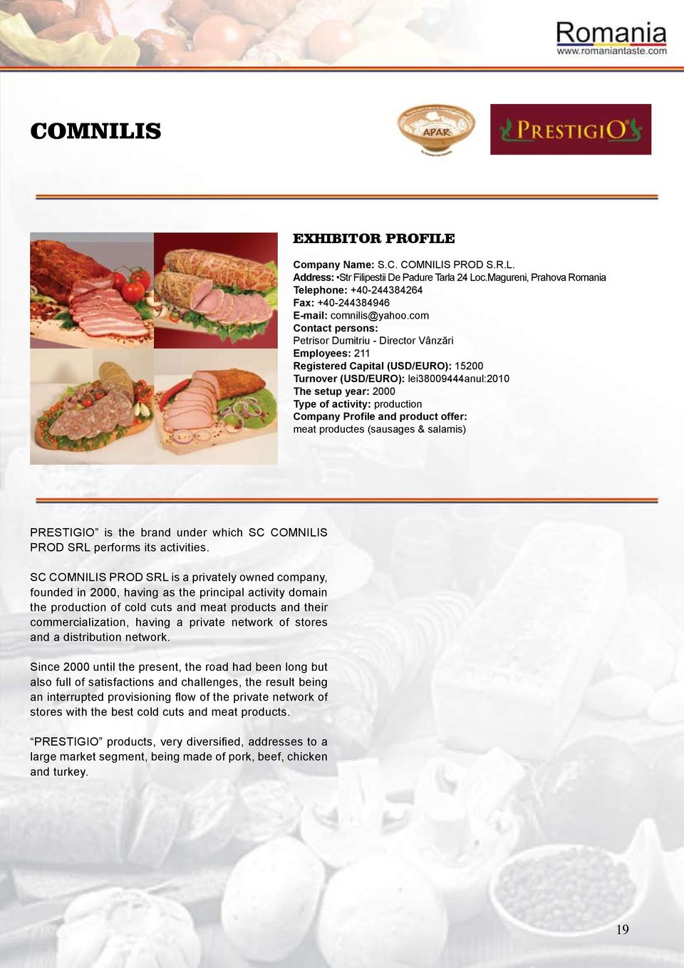Profile and product offer: meat productes (sausages & salamis) PRESTIGIO is the brand under which SC COMNILIS PROD SRL performs its activities.