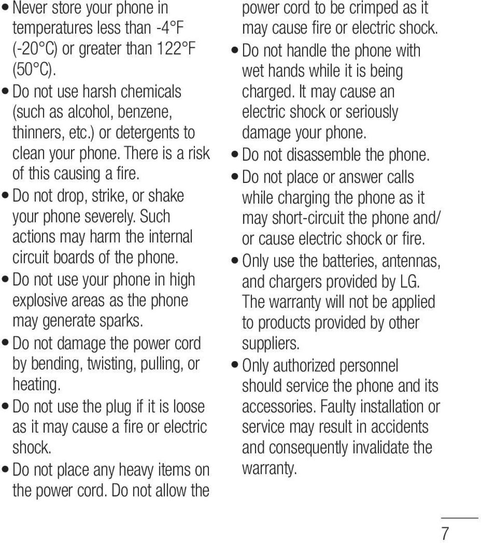 Do not use your phone in high explosive areas as the phone may generate sparks. Do not damage the power cord by bending, twisting, pulling, or heating.