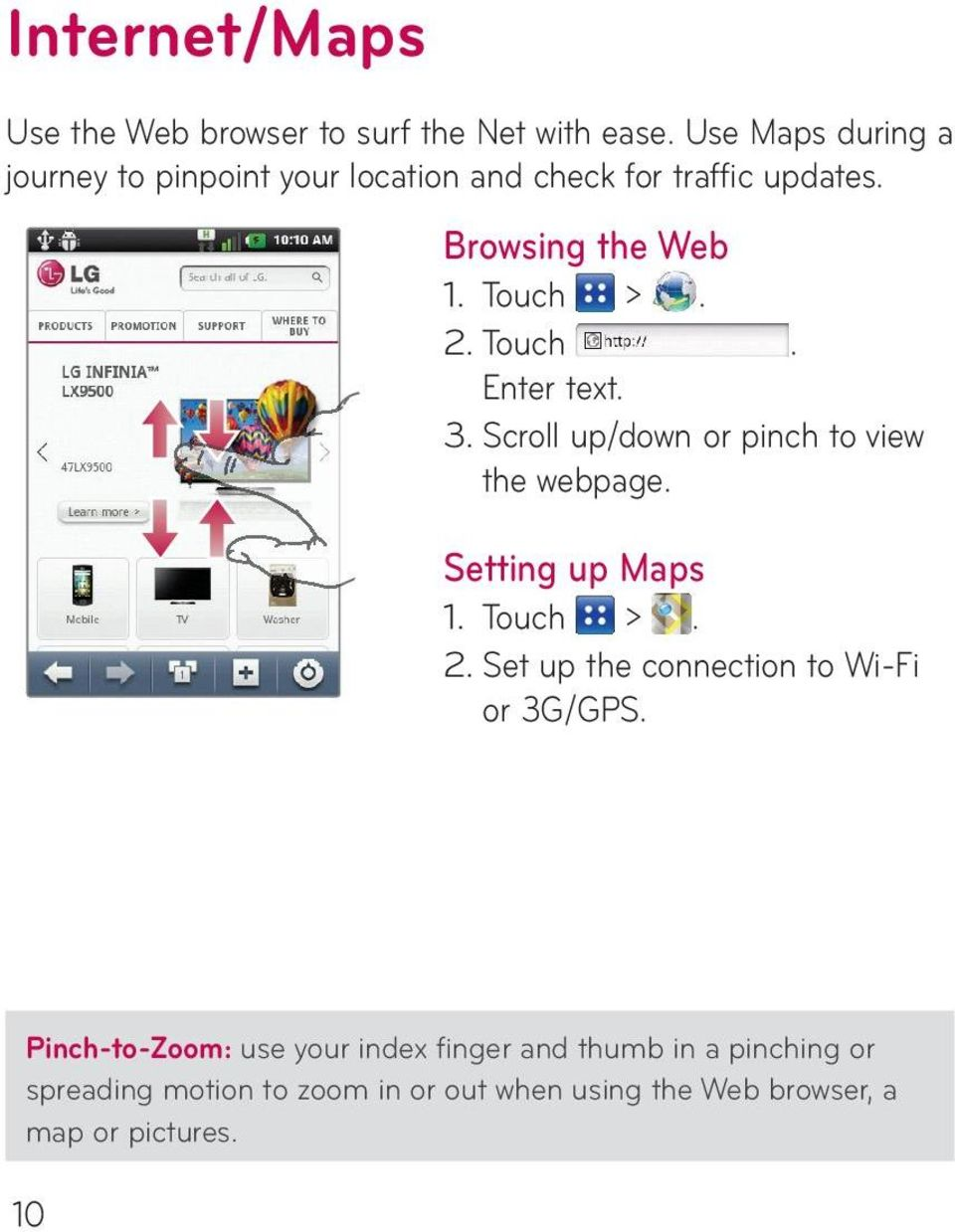 Touch. Enter text. 3. Scroll up/down or pinch to view the webpage. Setting up Maps 1. Touch >. 2.