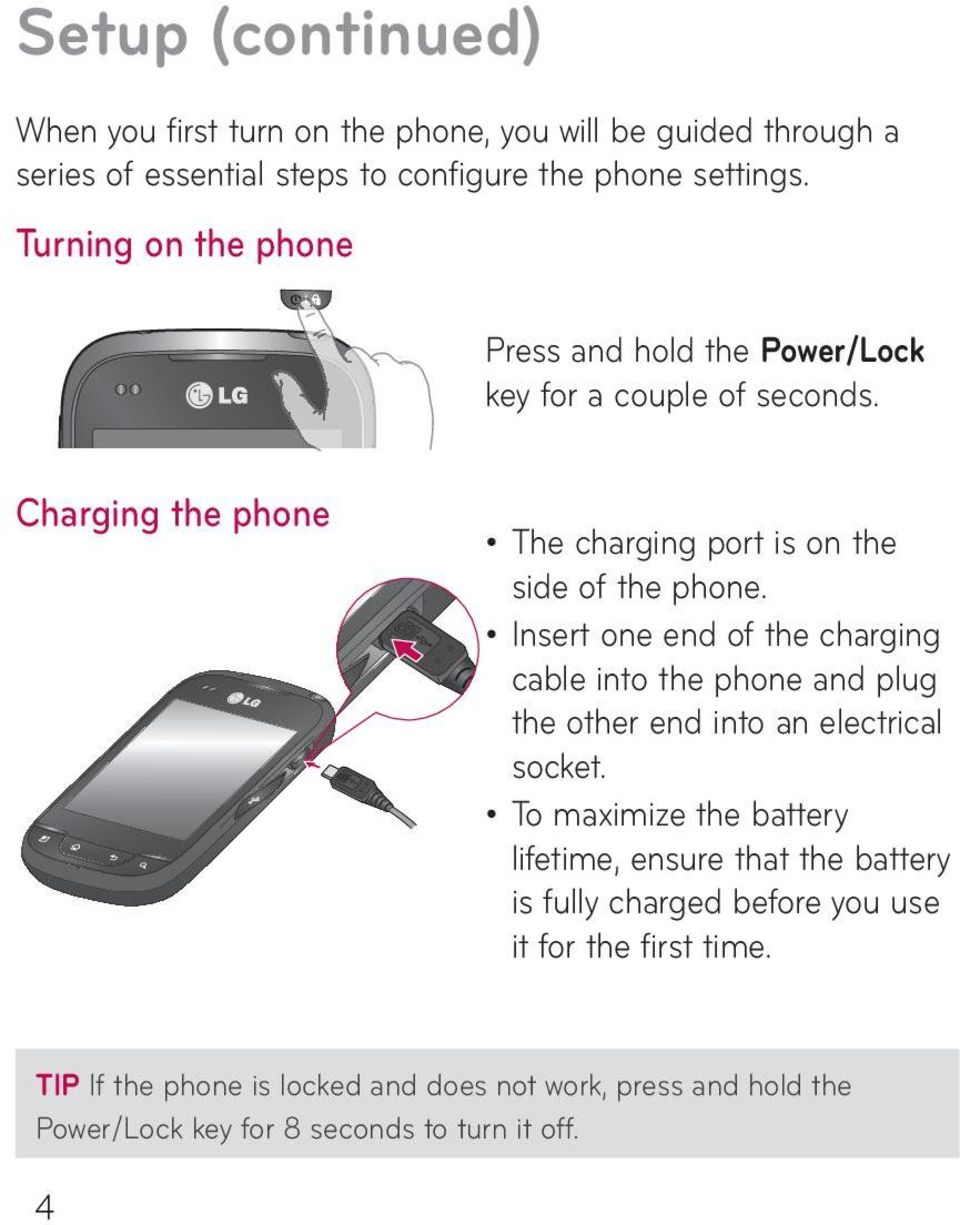 Insert one end of the charging cable into the phone and plug the other end into an electrical socket.