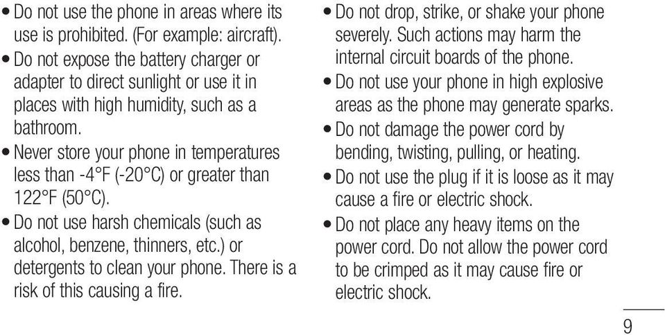 Never store your phone in temperatures less than -4 F (-20 C) or greater than 122 F (50 C). Do not use harsh chemicals (such as alcohol, benzene, thinners, etc.) or detergents to clean your phone.