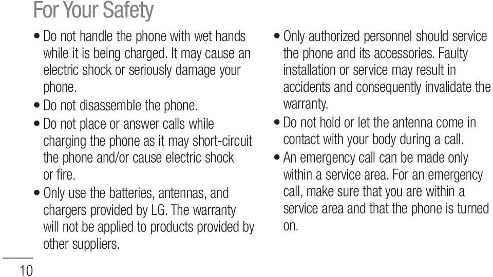 The warranty will not be applied to products provided by other suppliers. Only authorized personnel should service the phone and its accessories.