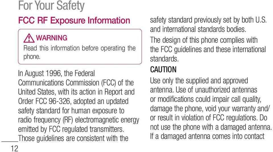 frequency (RF) electromagnetic energy emitted by FCC regulated transmitters. Those guidelines are consistent with the 12 safety standard previously set by both U.S. and international standards bodies.