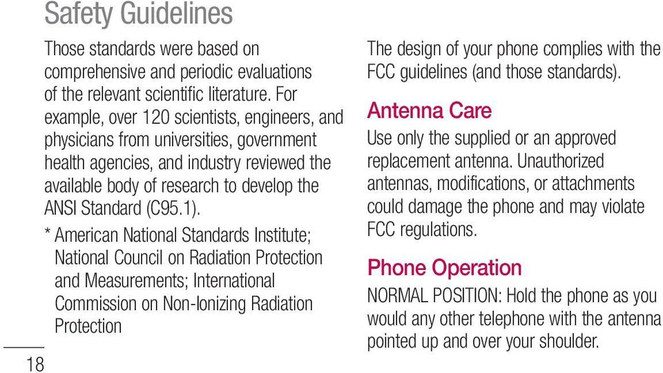 * American National Standards Institute; National Council on Radiation Protection and Measurements; International Commission on Non-Ionizing Radiation Protection The design of your phone complies