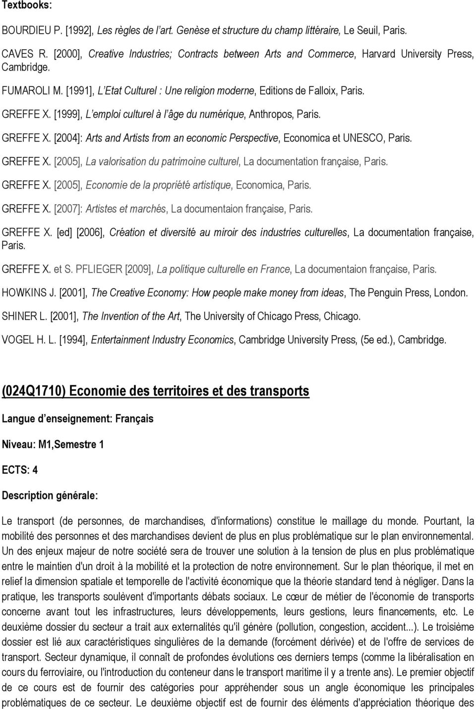 [1999], L emploi culturel à l âge du numérique, Anthropos, Paris. GREFFE X. [2004]: Arts and Artists from an economic Perspective, Economica et UNESCO, Paris. GREFFE X. [2005], La valorisation du patrimoine culturel, La documentation française, Paris.
