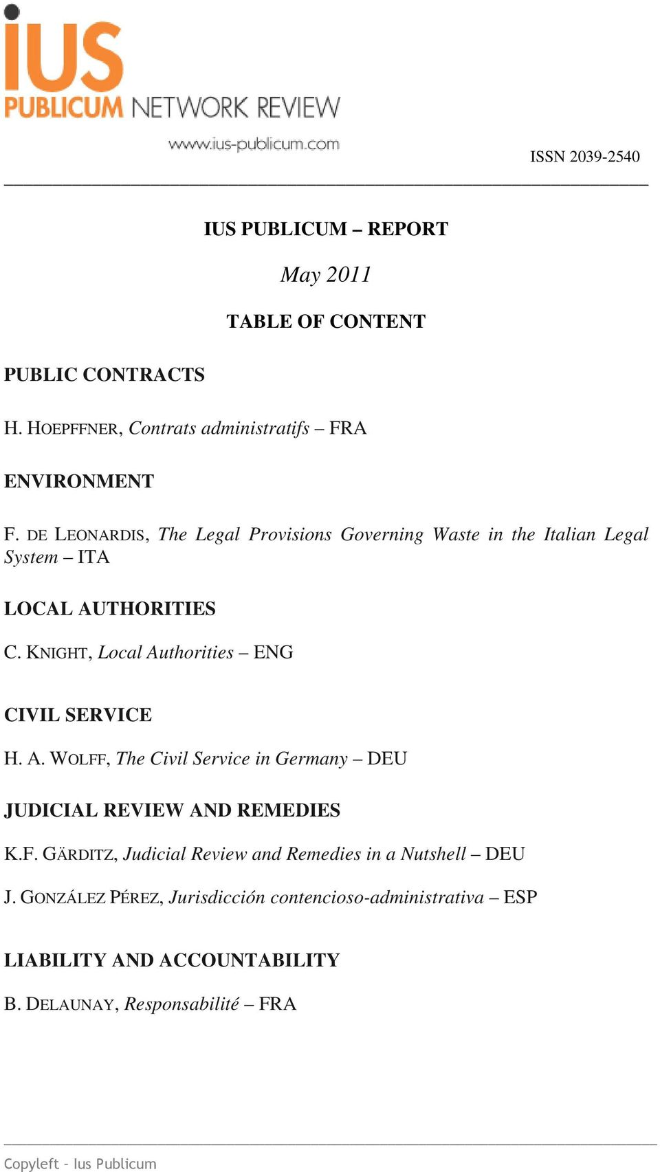 KNIGHT, Local Authorities ENG CIVIL SERVICE H. A. WOLFF, The Civil Service in Germany DEU JUDICIAL REVIEW AND REMEDIES K.F. GÄRDITZ, Judicial Review and Remedies in a Nutshell DEU J.