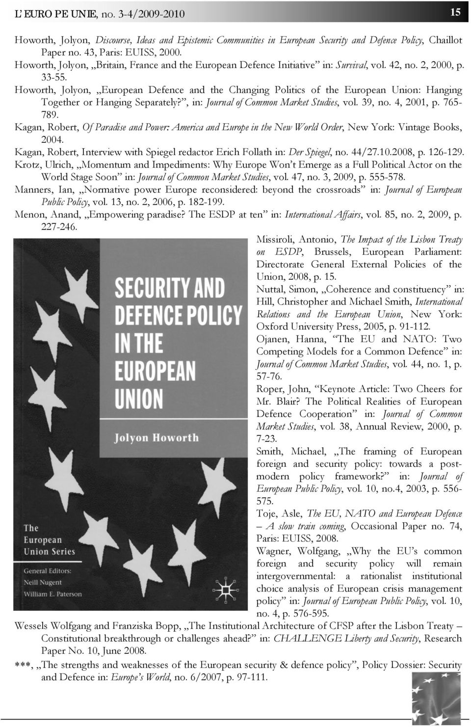 Howorth, Jolyon, European Defence and the Changing Politics of the European Union: Hanging Together or Hanging Separately?, in: Journal of Common Market Studies, vol. 39, no. 4, 2001, p. 765-789.