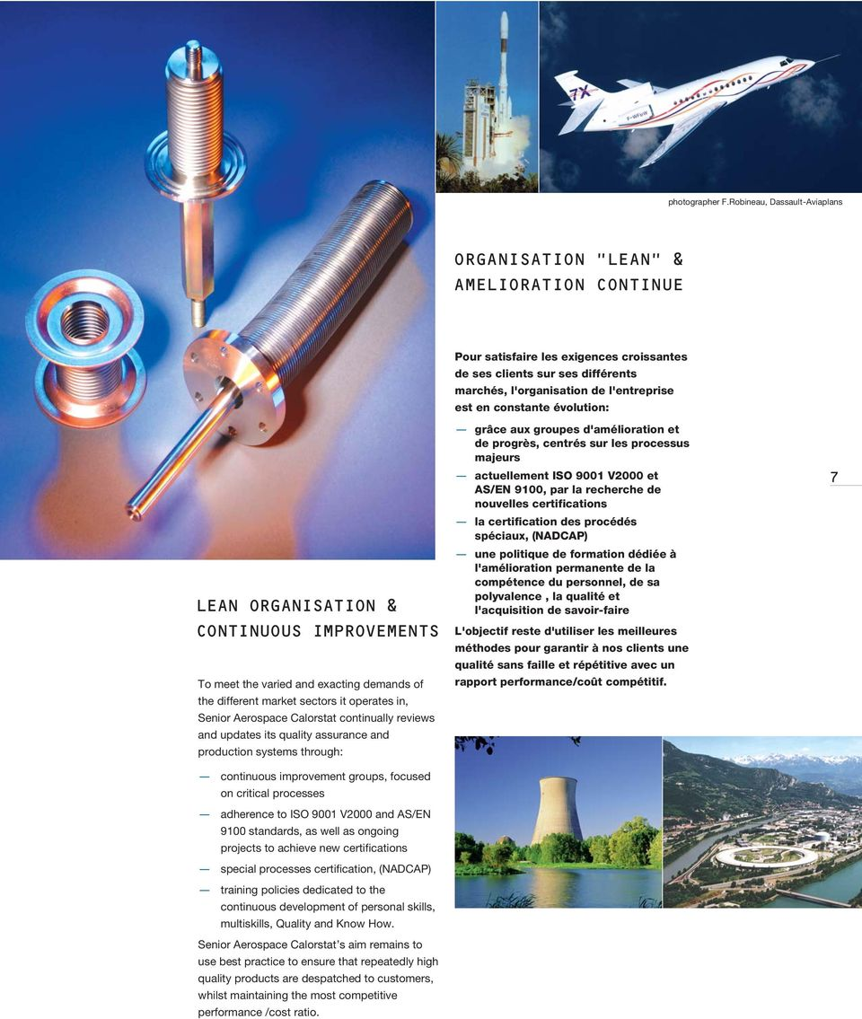 constante évolution: LEAN ORGANISATION & CONTINUOUS IMPROVEMENTS To meet the varied and exacting demands of the different market sectors it operates in, Senior Aerospace Calorstat continually reviews