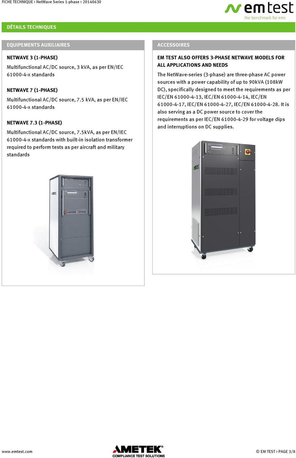 5kVA, as per EN/IEC 61000-4-x standards with built-in isolation transformer required to perform tests as per aircraft and military standards The NetWave-series (3-phase) are three-phase AC power