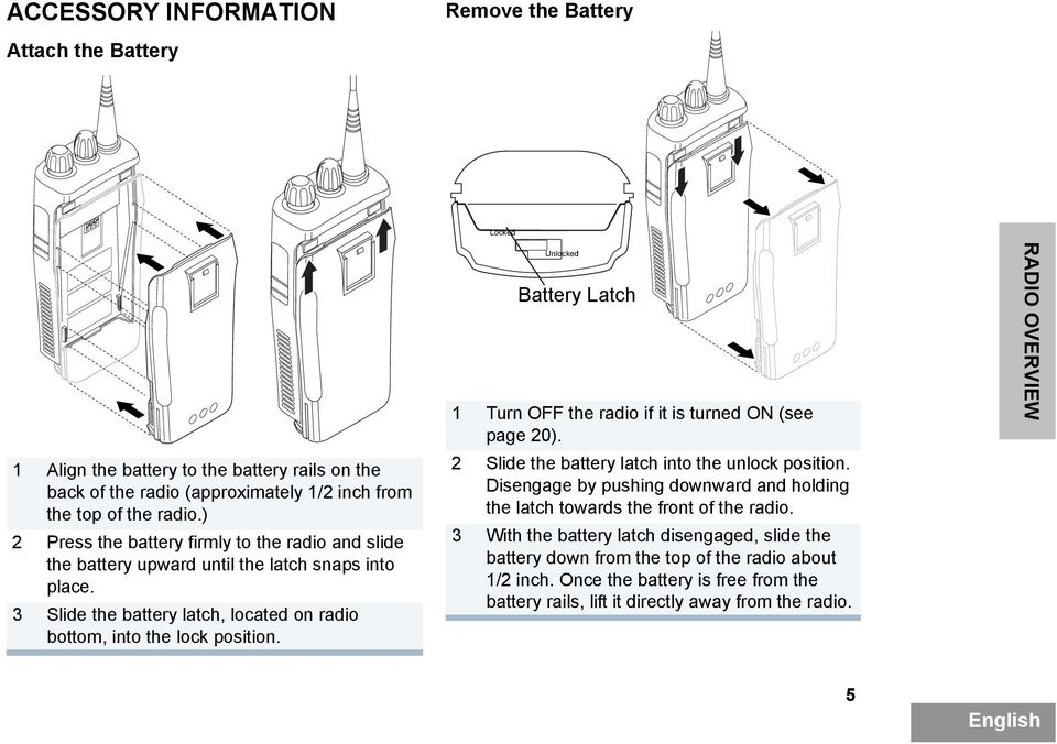 Unlocked Battery Latch 1 Turn OFF the radio if it is turned ON (see page 20). 2 Slide the battery latch into the unlock position.