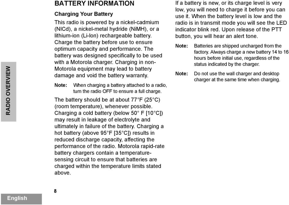 Charging in non- Motorola equipment may lead to battery damage and void the battery warranty. Note: When charging a battery attached to a radio, turn the radio OFF to ensure a full charge.