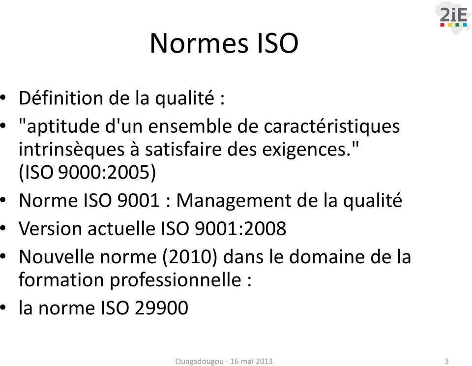 """ (ISOc9000:2005) Norme ISO 9001 : Management de la qualité Version actuelle ISO"