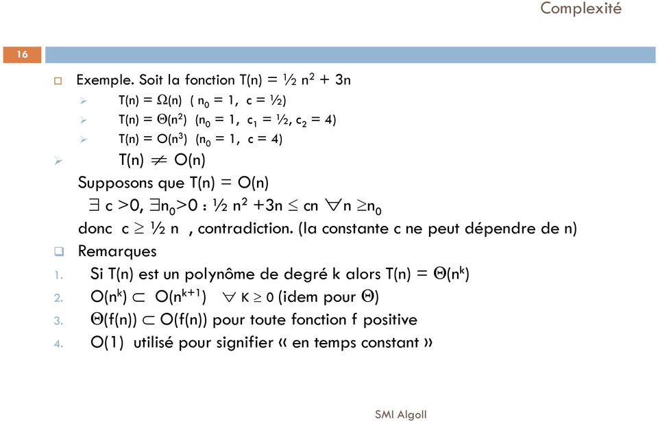 (n 0 = 1, c = 4) T(n) O(n) Supposons que T(n) = O(n) c >0, n>0: 0 ½ n 2 +3n cn n n 0 donc c ½ n, contradiction.