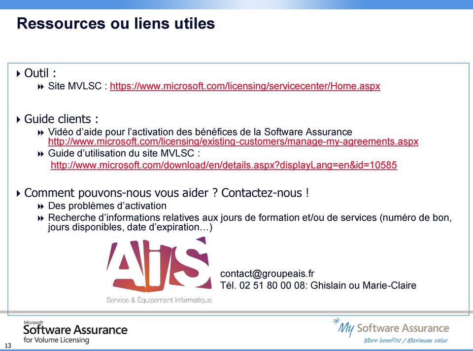 com/licensing/existing-customers/manage-my-agreements.aspx Guide d utilisation du site MVLSC : http://www.microsoft.com/download/en/details.aspx?displaylang=en&id=10585 Comment pouvons-nous vous aider?
