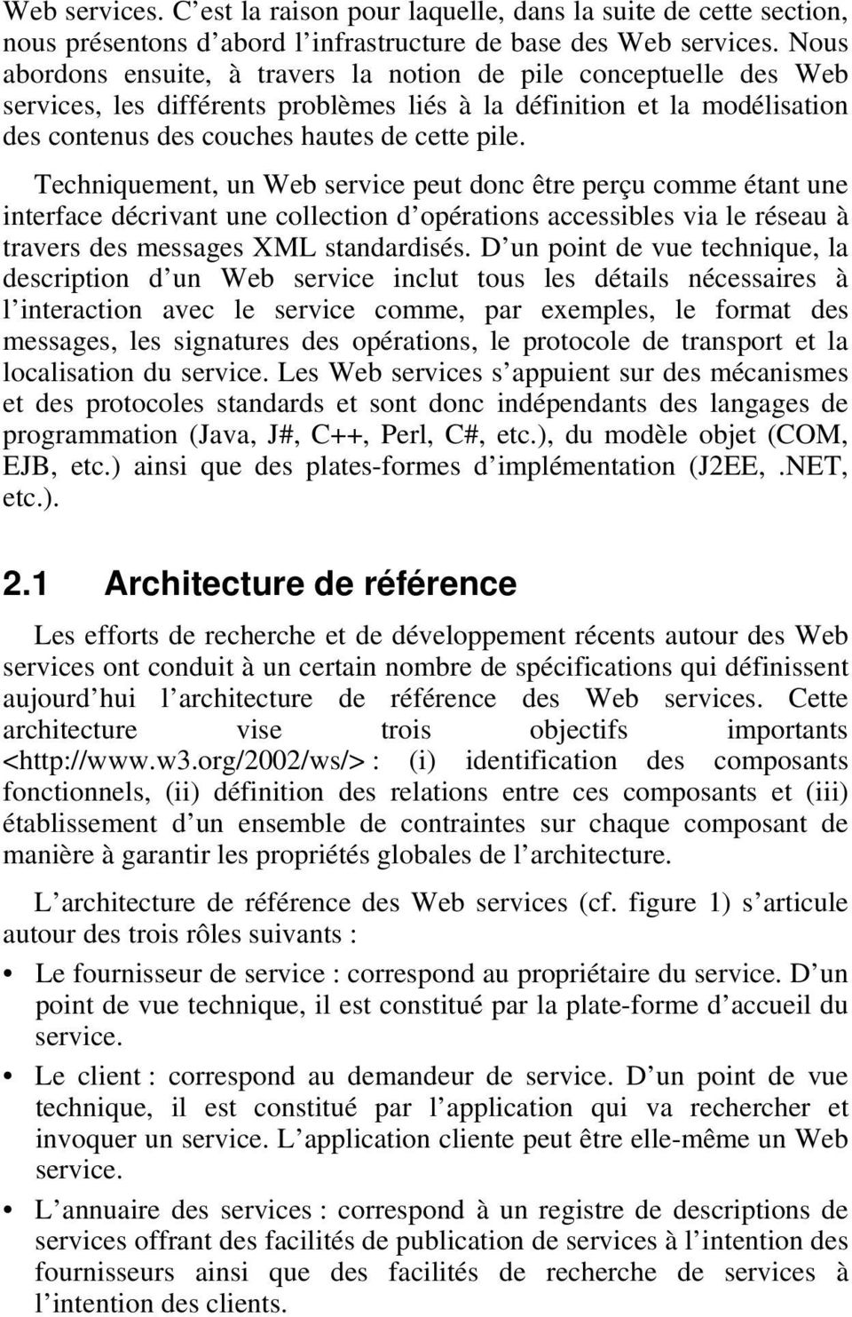 Techniquement, un Web service peut donc être perçu comme étant une interface décrivant une collection d opérations accessibles via le réseau à travers des messages XML standardisés.