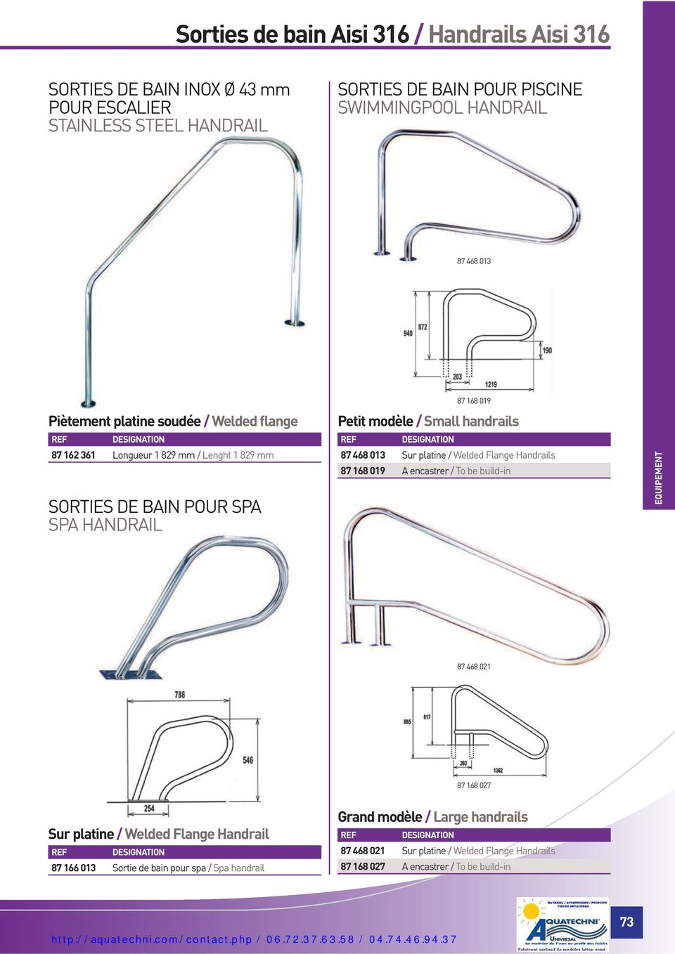 encastrer / To be build-in Piètement platine soudée / Welded flange SORTIES DE BAIN POUR SPA SPA HANDRAIL 87 468 021 87 168 027 Grand modèle / Large handrails Sur