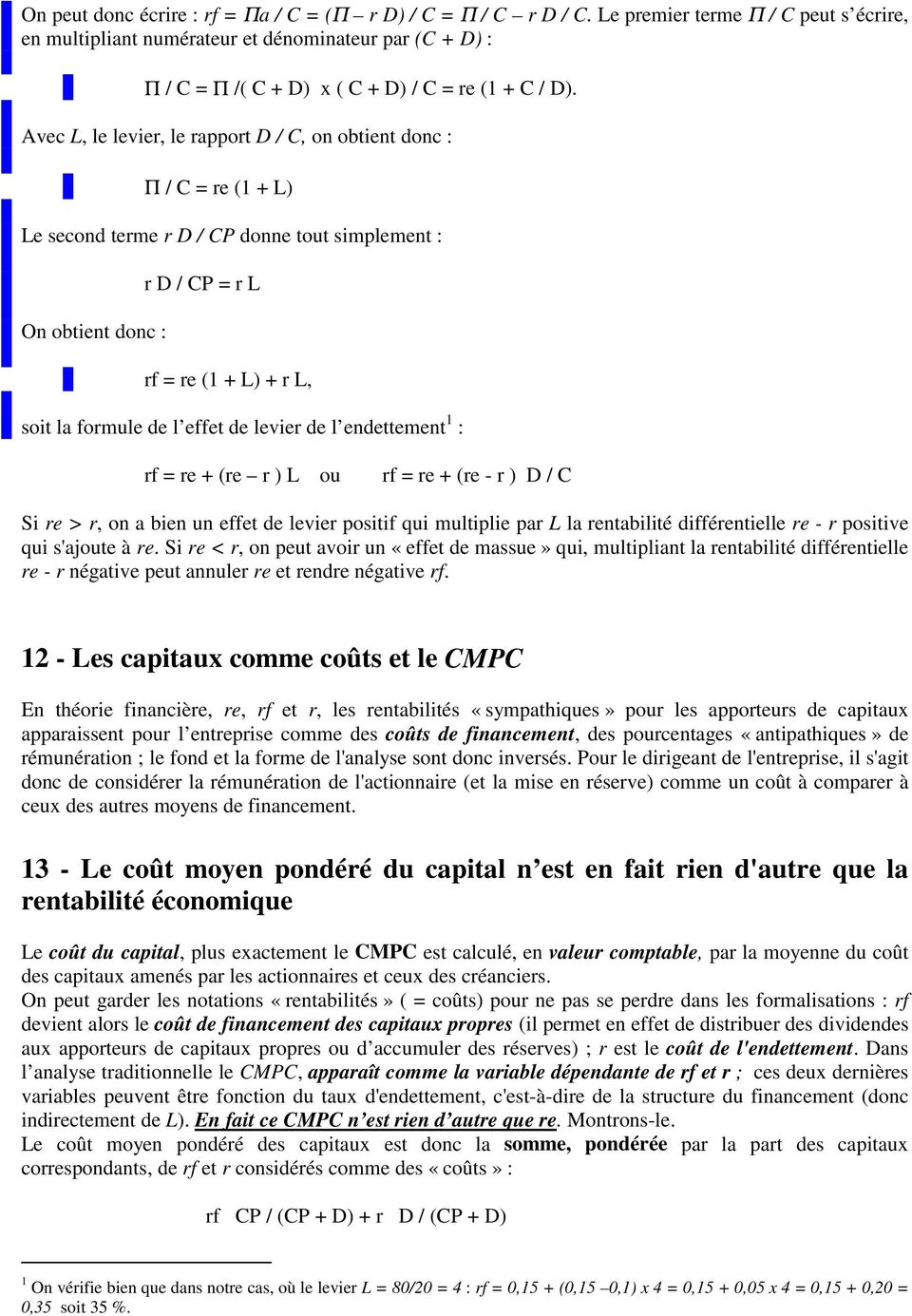 Avec L, le levier, le rapport D / C, on obtient donc : Π / C = re (1 + L) Le second terme r D / CP donne tout simplement : On obtient donc : r D / CP = r L rf = re (1 + L) + r L, soit la formule de l