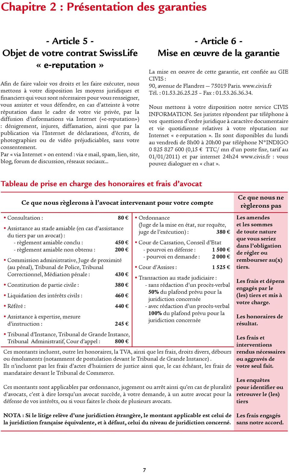 diffusion d informations via Internet («e-reputation») : dénigrement, injures, diffamation, ainsi que par la publication via l Internet de déclarations, d écrits, de photographies ou de vidéo